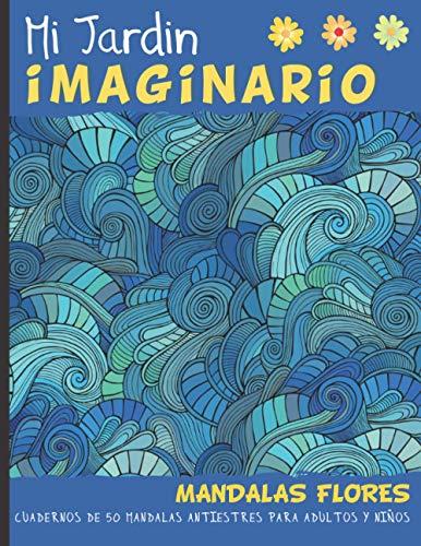 Mi Jardín Imaginario Mandalas Flores: Cuadernos de 50 mandalas antiestres para adultos y niños- Libro para colorear faciles - regalos originales