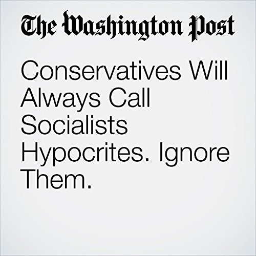Conservatives Will Always Call Socialists Hypocrites. Ignore Them. copertina