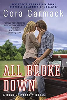 All Broke Down: A Rusk University Novel by [Cora Carmack]