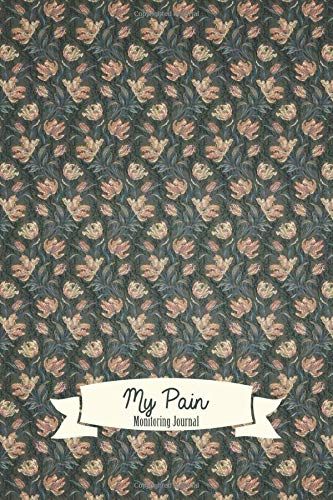 My Pain Monitoring Journal: Chronic Pain journal workbook with Monitor Pain Location, Assessment Pages, Doctors Appointments, Relief Treatment and more..