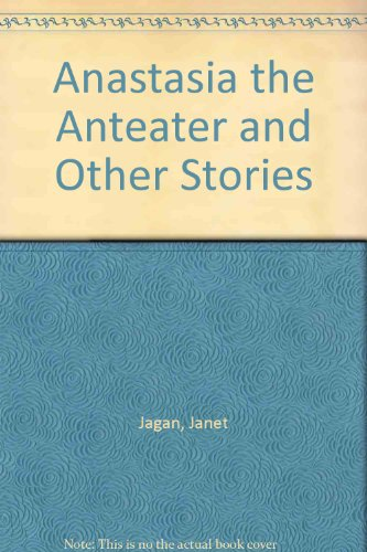 Anastasia the Anteater and other stories