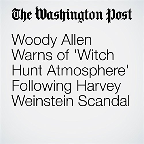 Woody Allen Warns of 'Witch Hunt Atmosphere' Following Harvey Weinstein Scandal copertina
