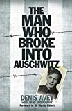 The Man Who Broke Into Auschwitz (Hardcover)