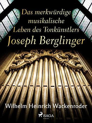 Das merkwürdige musikalische Leben des Tonkünstlers Joseph Berglinger