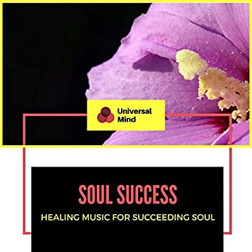 Soul Success - Healing Music For Succeeding Soul