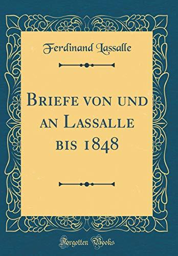 Briefe von und an Lassalle bis 1848 (Classic Reprint)