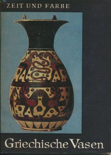 Zeit und Farbe. Griechische Vasen. Eine Einführung in die Malerei aller Zeiten und Völker
