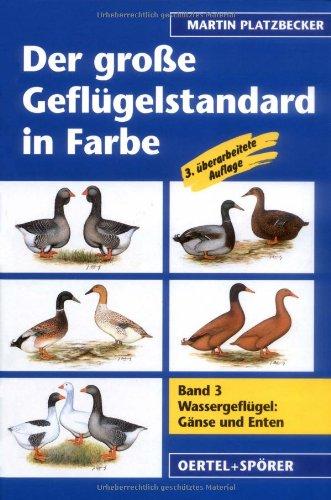 Der grosse Geflügelstandard in Farbe: Der große Geflügelstandard in Farbe 3. Wassergeflügel: Gänse und Enten