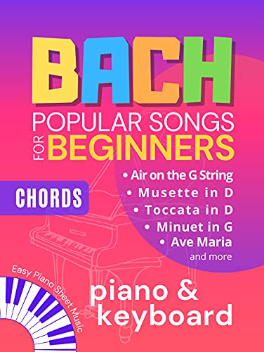 BACH Popular Songs for Beginners: Easy Piano Keyboard Sheet Music Book I Air on the G String, Ave Maria, Toccata in D and more I Chords I Video Tutorial ... Book for Music Teachers (English Edition)
