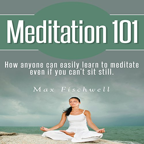 Meditation 101     How Anyone Can Easily Learn to Meditate Even If You Can't Sit Still              By:                                                                                                                                 Max Fischwell                               Narrated by:                                                                                                                                 Shawna Leady                      Length: 1 hr and 41 mins     5 ratings     Overall 2.8