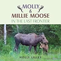 Molly & Millie Moose in the Last Frontier