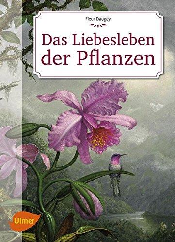 Das Liebesleben der Pflanzen: Eine unverblümte Kulturgeschichte