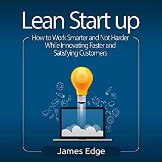 Lean Startup: How to Work Smarter and Not Harder While Innovating Faster and Satisfying Customers audiobook cover art