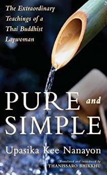 Pure and Simple: The Extraordinary Teachings of a Thai Buddhist Laywoman by [Upasika Kee Nanayon, Thanissaro]