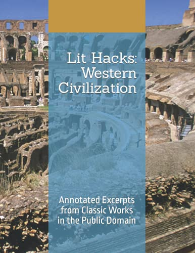 Lit Hacks: Western Civilization: Annotated Excerpts from Classic Works in the Public Domain