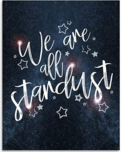 We Are All Stardust - 11x14 Unframed Art Print - Great Inspirational and Motivational Gift and Decor Under $15