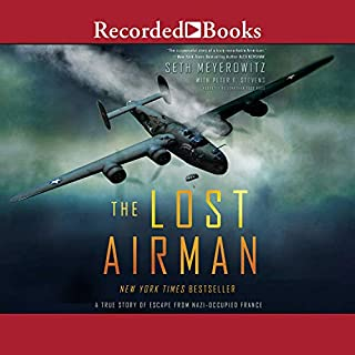 The Lost Airman     A True Story of Escape from Nazi Occupied France              By:                                                                                                                                 Seth Meyerowitz,                                                                                        Peter F. Stevens                               Narrated by:                                                                                                                                 Jonathan Todd Ross                      Length: 9 hrs and 36 mins     1,800 ratings     Overall 4.5