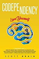 Codependency: 2 Books in 1: Love Yourself. How to Boost Self-Confidence, Eliminate Low Self Esteem, Stop Overthinking and Procrastination, Relieve Anxiety, Stress and Build Successful Habits