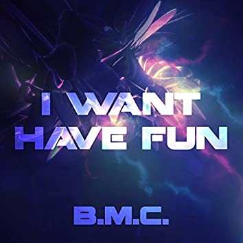 I Want Have Fun
