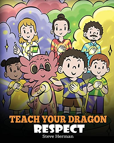 Teach Your Dragon Respect: A Story About Being Respectful (My Dragon Books)