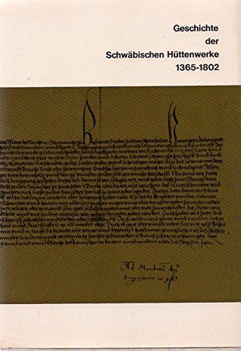 Geschichte der Schwäbischen Hüttenwerke. [1]. 1365 - 1802