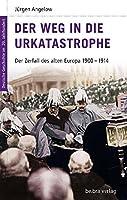 Der Weg in die Urkatastrophe: Der Zerfall des alten Europa 1900-1914