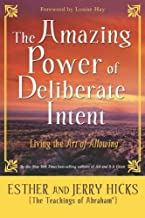 The Amazing Power Of Deliberate Intent: Living The Art Of Allowing: Finding the Path to Joy Through Energy Balance by Esth...