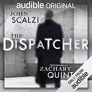 The Dispatcher                   By:                                                                                                                                 John Scalzi                               Narrated by:                                                                                                                                 Zachary Quinto                      Length: 2 hrs and 18 mins     48,681 ratings     Overall 4.5