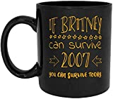 N\A Divertente 11 Once. Regalo per Tazza da caffè, se Britney è sopravvissuta al 2007 puoi sopravvivere Oggi, Confezione da 1, novità Best Friend Adult Office Coworker Birthday Christmas