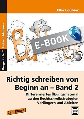 Richtig schreiben von Beginn an - Band 2: Differenziertes Übungsmaterial zu den Rechtschreibstrategien Verlängern und Ableiten (2. und 3. Klasse)