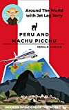 Peru and Machu Picchu: Modern Wonders of the World (Around The World With Jet Lag Jerry Book 2)