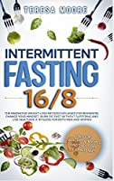 Intermittent Fasting 16/8: The Innovative Weight Loss Method Explained for Beginners. Change Your Mindset, Burn Fat Fast Without Suffering and Live Healthier. A 101 Guide for Both Men and Women