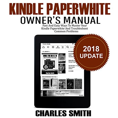 Kindle Paperwhite Owner's Manual: Fast and Easy Ways to Master Your Kindle Paperwhite and Troubleshoot Common Problems, 2018 Update