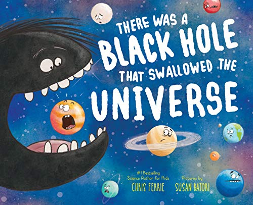 There Was a Black Hole that Swallowed the Universe: A Funny Rhyming Space Book from the #1 Science Author for Kids