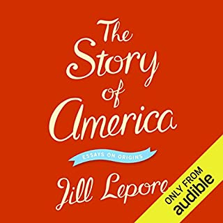 The Story of America     Essays on Origins              By:                                                                                                                                 Jill Lepore                               Narrated by:                                                                                                                                 Colleen Devine                      Length: 10 hrs and 44 mins     36 ratings     Overall 4.2