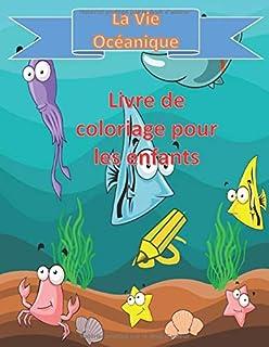 La vie océanique Livre de coloriage pour les enfants: Livre de coloriage pour les enfants de l'océan   Livre de coloriage ...