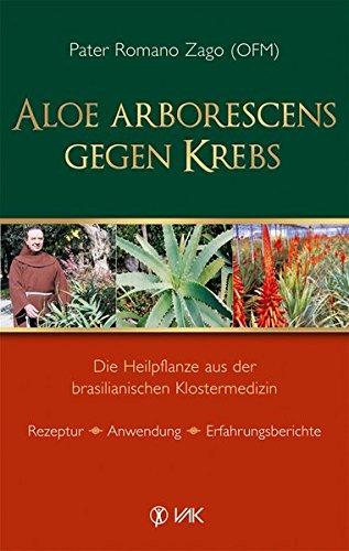Aloe arborescens gegen Krebs: Die Heilpflanze aus der brasilianischen Klostermedizin. Rezeptur - Anwendung - Erfahrungsberichte