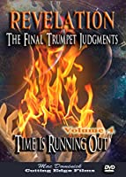 REVELATION, Volume 4 -- The Final Trumpet Judgments: Time Is Running Out!