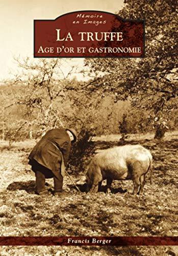 Truffe (La) - Age d'or et gastronomie