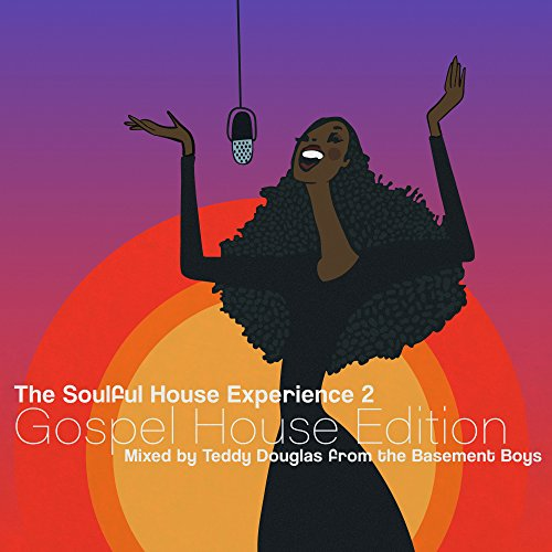 The Soulful House Experience 2 (Gospel House Edition) [Mixed by Teddy Douglas]