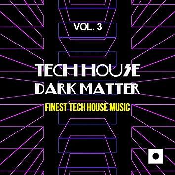 Tech House Dark Matter, Vol. 3 (Finest Tech House Music)