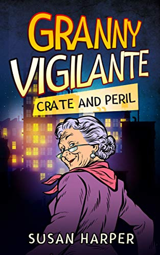 Granny Vigilante: Crate and Peril (Granny Vigilante Cozy Mystery Book 5) by [Susan Harper]