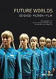 Future Worlds: Science ? Fiction ? Film - Kristina Jaspers