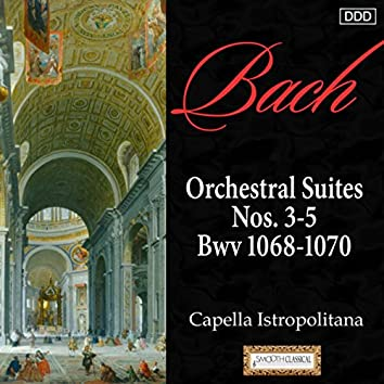 Bach: Orchestral Suites Nos. 3-5, Bwv 1068-1070
