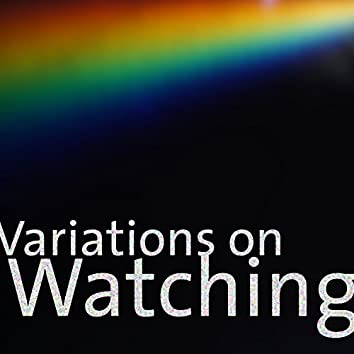 Variations on Watching