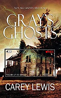 Gray's Ghosts: Not All Ghosts Are Dead by [Carey Lewis]