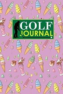 Golf Journal: Golf Course Log, Golf Scorecard, Golf Notepad, Blank Golf Scorecards, Cute Ice Cream & Lollipop Cover (Golf Journals) (Volume 32)