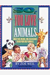 So, You Love Animals: An Action-Packed, Fun-Filled Book to Help Kids Help Animals Paperback