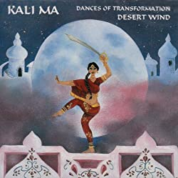 Desert Wind: Kali Ma: Dances of Transformation