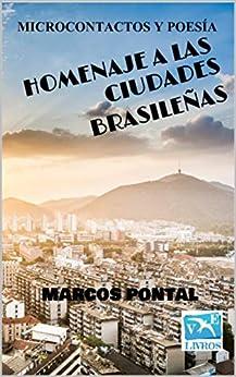 HOMENAJE A LAS CIUDADES BRASILEÑAS: MICROCONTACTOS Y POESÍA (Spanish Edition) by [Marcos Pontal, Roseli Laurência]